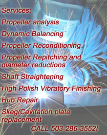 Services: Propeller analysis Balancing Propeller Reconditioning Propeller Repitching and diameter reductions Shaft Straightening High Polish Vibratory Finishing Hub Repair Skeg/Cavitation plate replacement